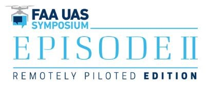 FAA UAS Symposium - Remotely Piloted Edition Episode II